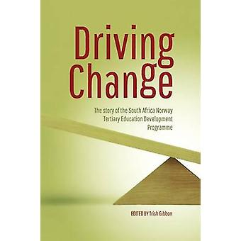 Driving Change. the Story of the South Africa Norway Tertiary Education Development Programme by Gibbon & Trish