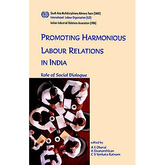 Promoting harmonious labour relations in India. The role of social dialogue by Oberai & A. & S.