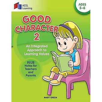 Good Character 2 An integrated approach to learning values by Green & Mary