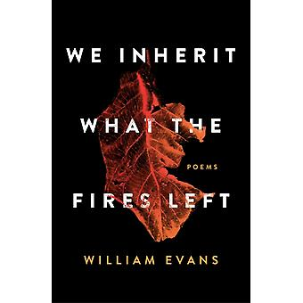 We Inherit What the Fires Left by Evans & William