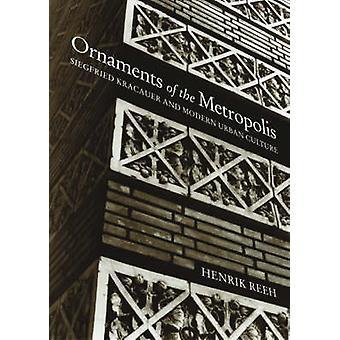 Ornaments of the Metropolis - Siegfried Kracauer and Modern Urban Cult