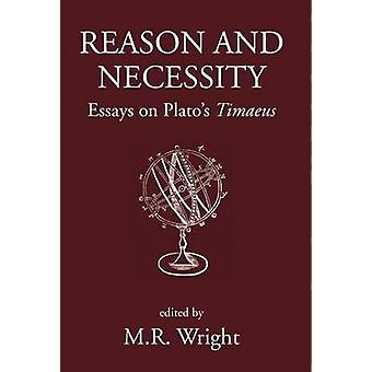 Reason and Necessity - Essays on Plato's  -Timaeus - by M. R. Wright - A