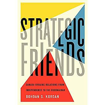 Strategic Friends - Canada-Ukraine Relations from Independence to the