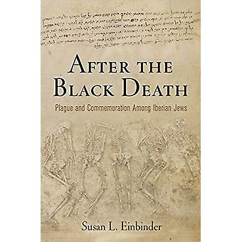 After the Black Death - Plague and Commemoration Among Iberian Jews by