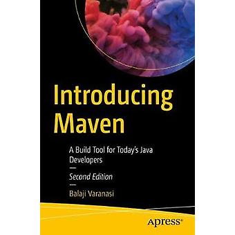 Introducing Maven - A Build Tool for Today's Java Developers by Balaji