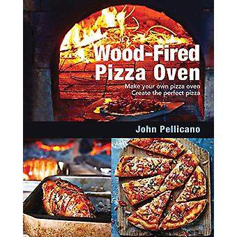 Wood-Fired Pizza Oven by John Pellicano - 9781760791209 Book