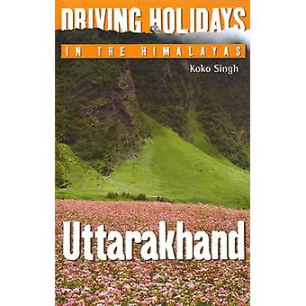 Driving Holidays in the Himalayas Uttarakhand by Koko Singh - 9788129