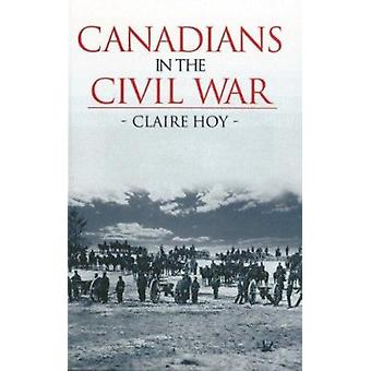 Canadians in the Civil War by Claire Hoy - 9781552784501 Book