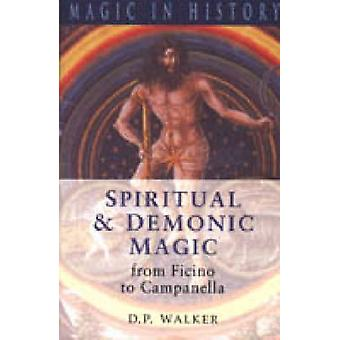 Spiritual and Demonic Magic - From Ficino to Campanella by D.P. Walker