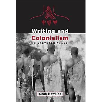 Writing and Colonialism in Northern Ghana - The Encounter between the