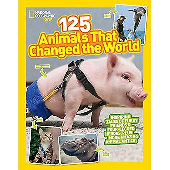 125 Animals That Changed the World by National Geographic Kids - 9781