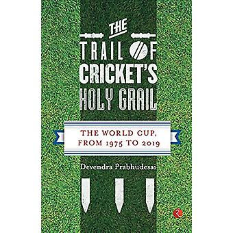 The Trail of Cricket's Holy Grail - The World Cup - from 1975 to 2019