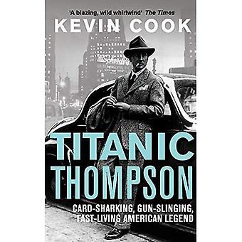 Titanic Thompson: Der Mann, der auf alles Wetten
