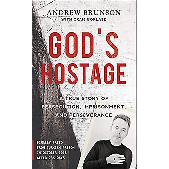 God's Hostage - A True Story Of Persecution - Imprisonment - and Perse