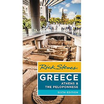Rick Steves Greece Athens  the Peloponnese Sixth Edition by Rick Steves