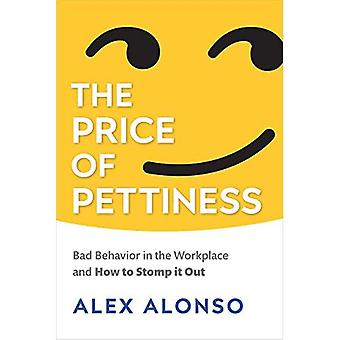 The Price of Pettiness: Bad Behavior in the Workplace and How to Stomp� It Out