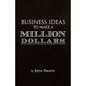 Business Ideas to Make a Million Dollars by Joyce Shearin - 978146690