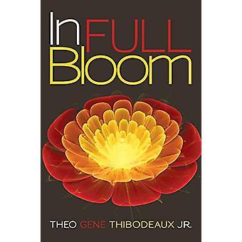 In Full Bloom by Theo Gene Thibodeaux Jr - 9781480816220 Book