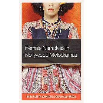 Female Narratives in Nollywood Melodramas by Donald Culverson - 97814