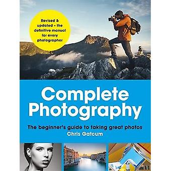 Complete Photography Understand cameras to take edit and share better photos