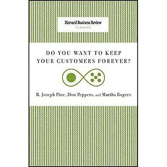 Do You Want to Keep Your Customers Forever by Joseph B. PineDon Peppers