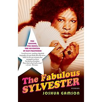 The Fabulous Sylvester The Legend the Music the Seventies in San Francisco by Professor of Sociology Joshua Gamson