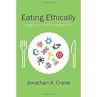 Jedzenie etycznie - nauka i religia dla lepszej diety przez Raymond F