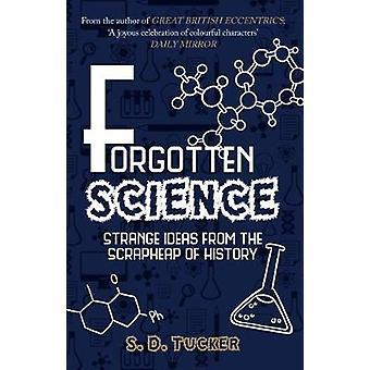 Dimenticato di scienza - strane idee dal dimenticatoio della storia di per