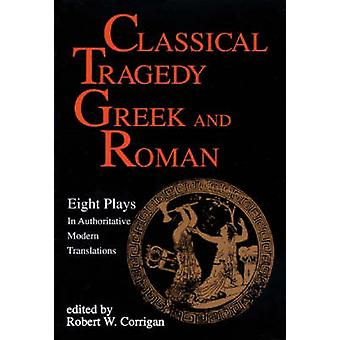 Classical Tragedy - Greek and Roman by Robert W. Corrigan - 9781557830