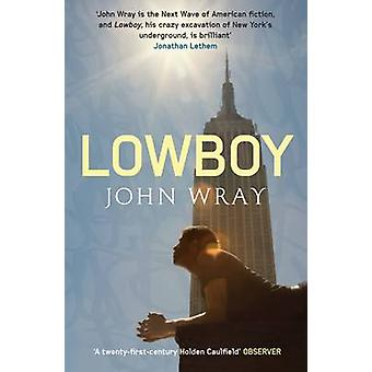 Lowboy by John Wray - 9781847671523 Book
