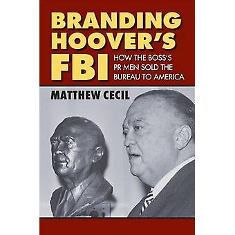 Branding Hoover's FBI - How the Boss's PR Men Sold the Bureau to Ameri