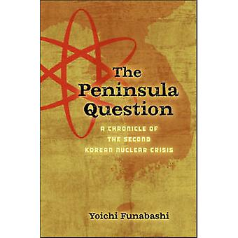 The Peninsula Question - A Chronicle of the Second Korean Nuclear Cris