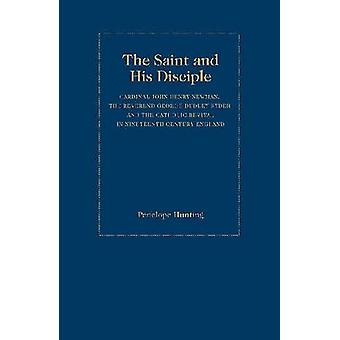 The Saint and the Disciple - Cardinal John Henry Newman - the Reverend