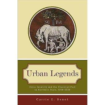 Légendes urbaines l'identité civique et le passé classique en Italie du Nord 1250 1350 par Benes & Carrie E