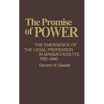 The Promise of Power The Emergence of the Legal Profession in Massachusetts 17601840 by Gawalt & Gerard W.