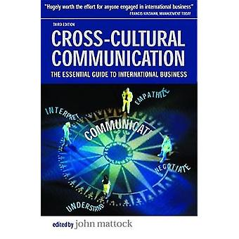 CrossCultural Communication The Essential Guide to International Business by Mattock & John