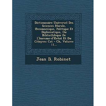 Dictionnaire Universel Des Sciences moralen economique Politique Et Diplomatique Ou Bibliothleque De Lhommedetat Et Du omfattande katt Ch volym 11... av Robinet & Jean B.