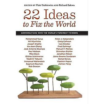 22 Ideas to Fix the World  Conversations with the Worlds Foremost Thinkers by Edited by Piotr Dutkiewicz & Edited by Richard Sakwa