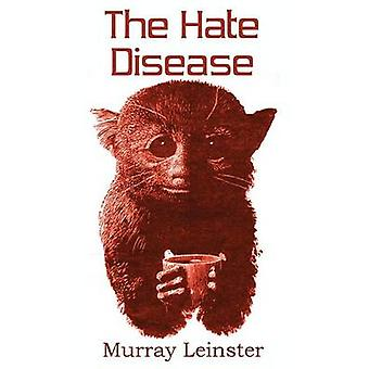 The Hate Disease by Leinster & Murray