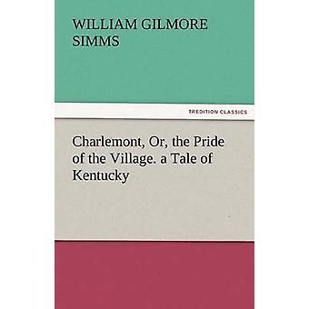 Charlemont oder der Stolz des Dorfes. eine Geschichte von Kentucky von Simms & William Gilmore