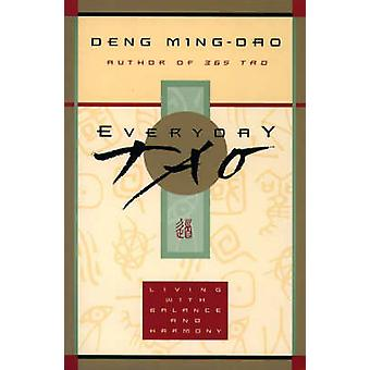Everyday Tao - Living with Balance and Harmony by Deng Ming-Dao - 9780