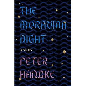 The Moravian Night - A Story by Peter Handke - Krishna Winston - 97803