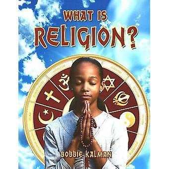 What is Religion? by Bobbie Kalman - 9780778746515 Book