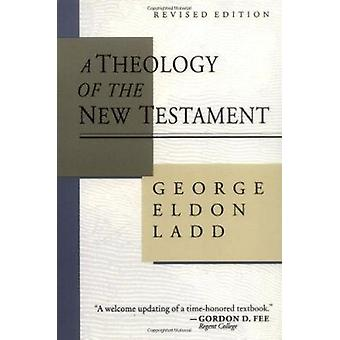 A Theology of the New Testament (Revised edition) by George Eldon Lad