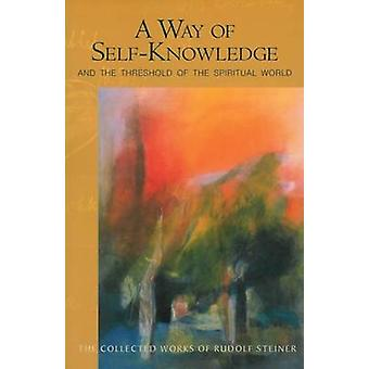 A Way of Self-Knowledge - And The Threshold of the Spiritual World by