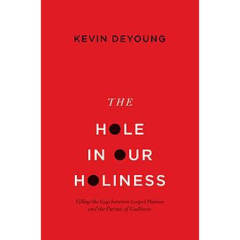 The Hole in Our Holiness - Filling the Gap Between Gospel Passion and