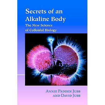 Secrets of an Alkaline Body - The New Science of Colloidal Biology by