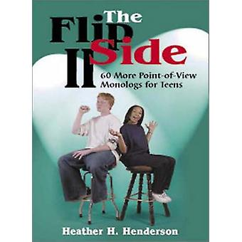The Flip Side II - 60 More Point-of-View Monologs for Teens by Heather