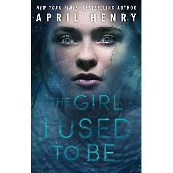 The Girl I Used to Be by April Henry - 9781627793322 Book