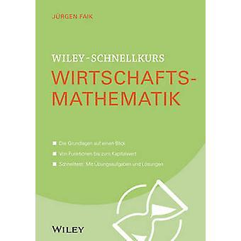 Wiley-Schnellkurs Wirtschaftsmathematik by Jurgen Faik - 978352753035